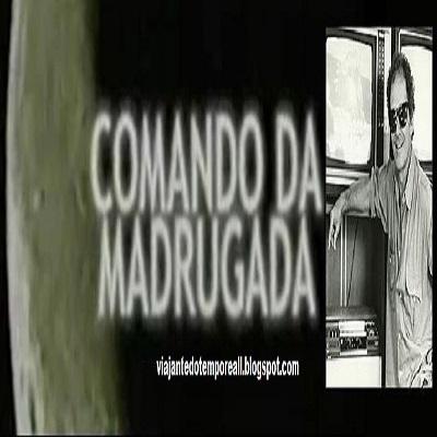 Comando da Madrugada  - estreou na Globo de São Paulo, no dia 1 de maio de 1982.