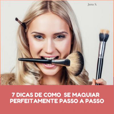 7 Dicas de como se maquiar perfeitamente  passo a passo