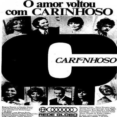 Carinhoso - Foi exibida pela Rede Globo  entre julho de 1973 e janeiro de 1974