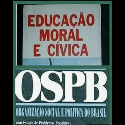 Educação Moral e Cívica e OSPB -  Entraram na disciplina curricular escolar em 1