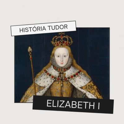 História Tudor: Elizabeth I
