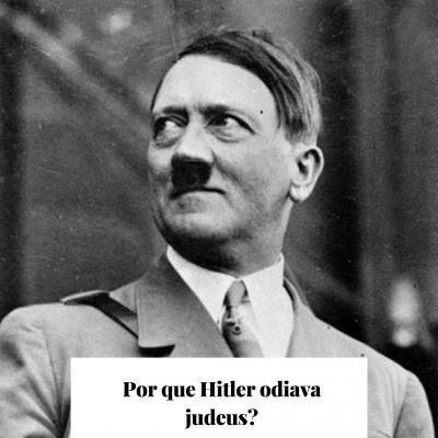 Por que Hitler odiava judeus?