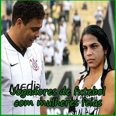 Jogadores de futebol com mulheres feias