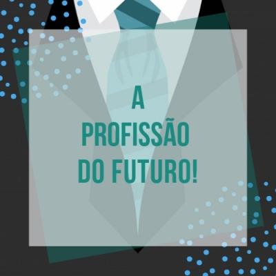 A Profissão do Futuro!