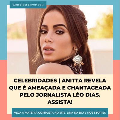 Anitta revela que é ameaçada e chantageada por Leo Dias