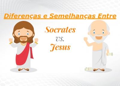 Principais Diferenças e Semelhanças entre Sócrates e Jesus?