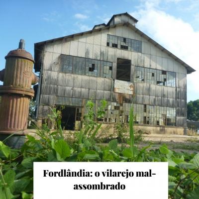 Fordlândia: o vilarejo mal-assombrado