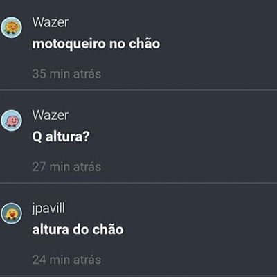 Nem no chat do waze o povo perde a chance de ser a toa