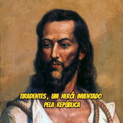 Tiradentes, um herói inventado pela república