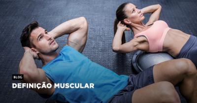 Definição Muscular: 5 dicas para aprimorar o seu treino