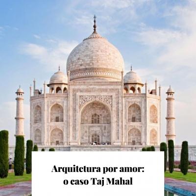 Arquitetura por amor: o caso Taj Mahal