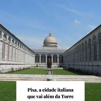Pisa, a cidade italiana que vai além da Torre