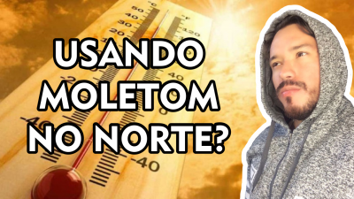 USANDO MOLETOM NO NORTE?