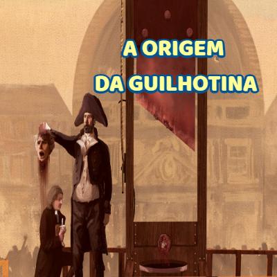 A origem da guilhotina