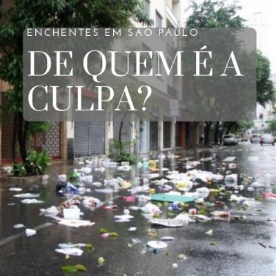 De quem é a culpa? Alagamentos na região de São Paulo!