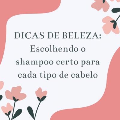 Dicas de beleza:  Escolhendo o shampoo certo para cada tipo de cabelo