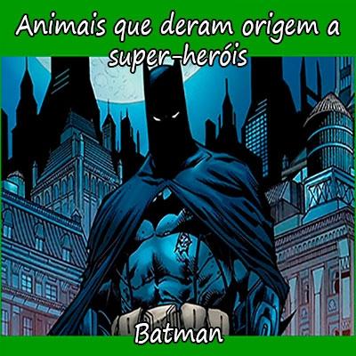 Animais que deram origem a super-heróis