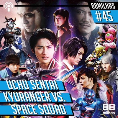 [PODCAST 045] Uchu Sentai Kyuranger vs. Space Squad